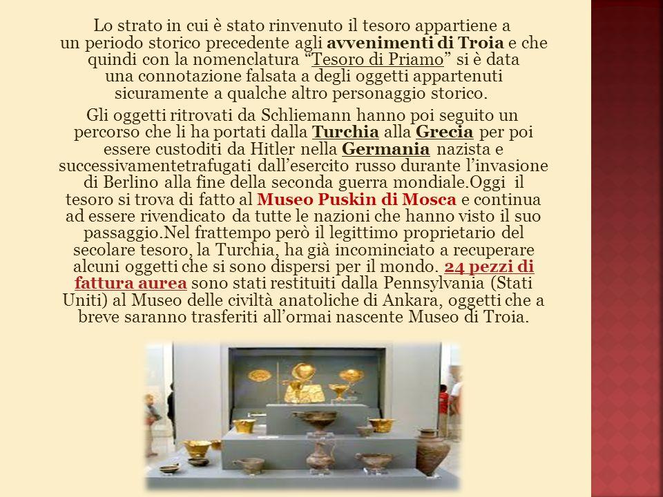 Lo strato in cui è stato rinvenuto il tesoro appartiene a un periodo storico precedente agli avvenimenti di Troia e che quindi con la nomenclatura Tesoro di Priamo si è data una connotazione falsata a degli oggetti appartenuti sicuramente a qualche altro personaggio storico.
