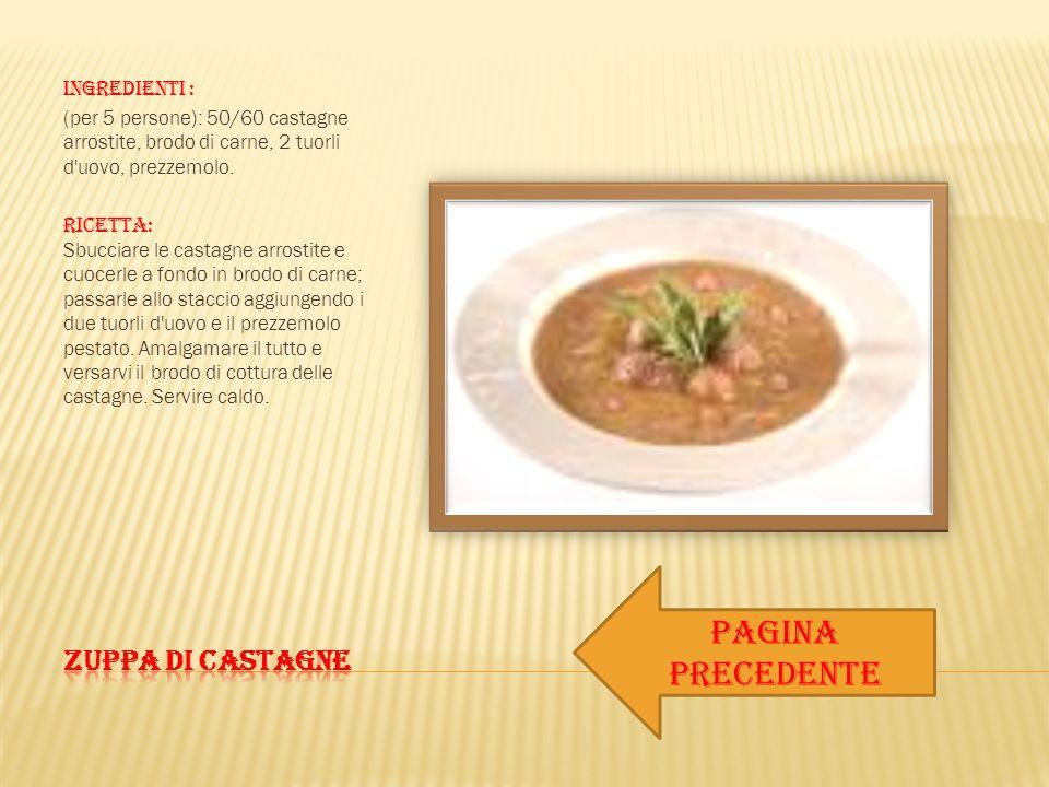 PAGINA PRECEDENTE ZUPPA DI CASTAGNE Ingredienti :