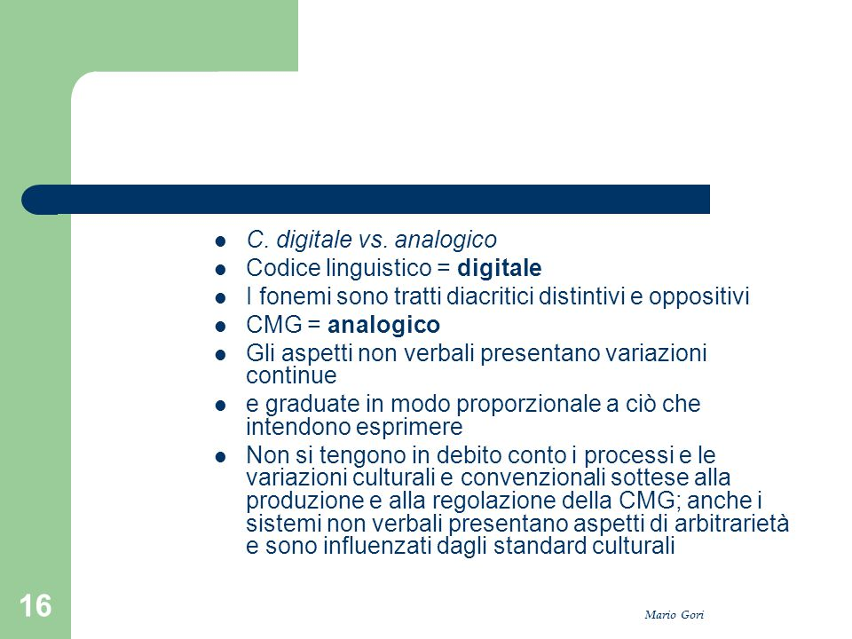 C. digitale vs. analogico Codice linguistico = digitale