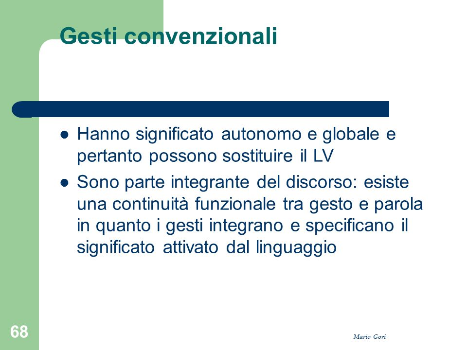 Gesti convenzionali Hanno significato autonomo e globale e pertanto possono sostituire il LV.