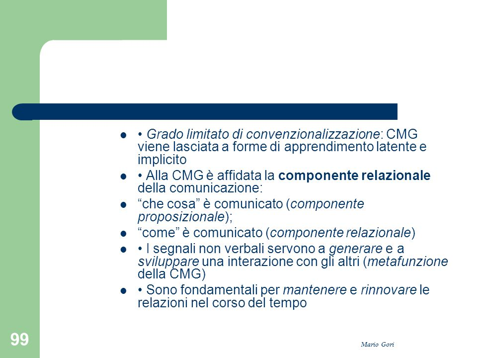 • Alla CMG è affidata la componente relazionale della comunicazione: