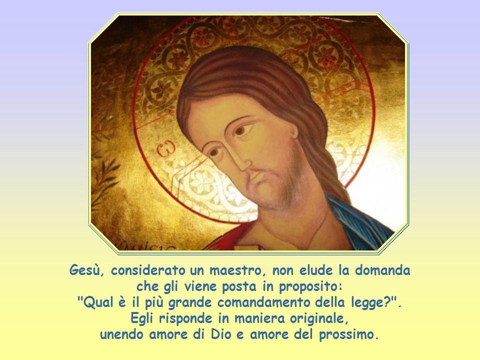 Gesù, considerato un maestro, non elude la domanda che gli viene posta in proposito: Qual è il più grande comandamento della legge .