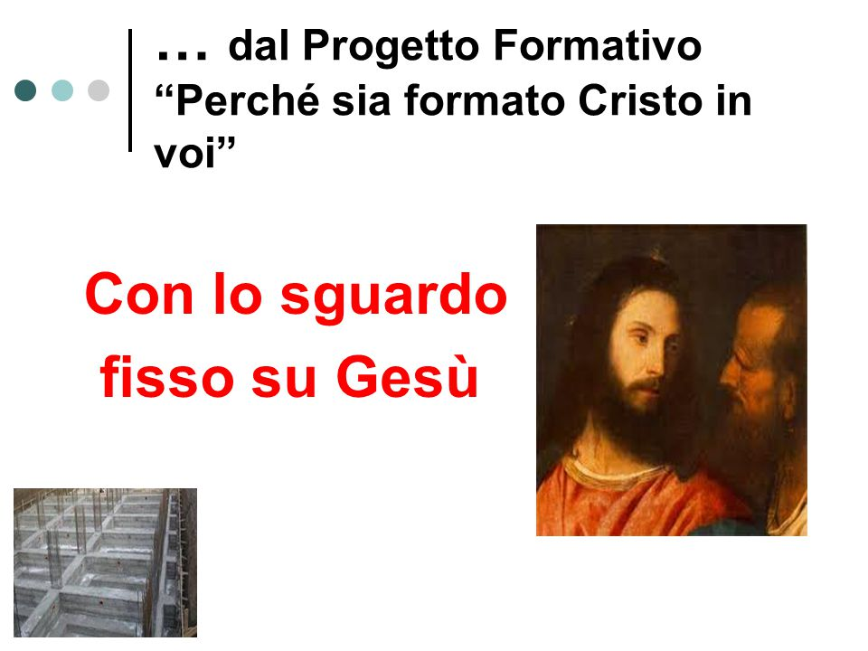 … dal Progetto Formativo Perché sia formato Cristo in voi