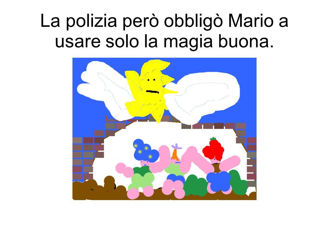 La polizia però obbligò Mario a usare solo la magia buona.