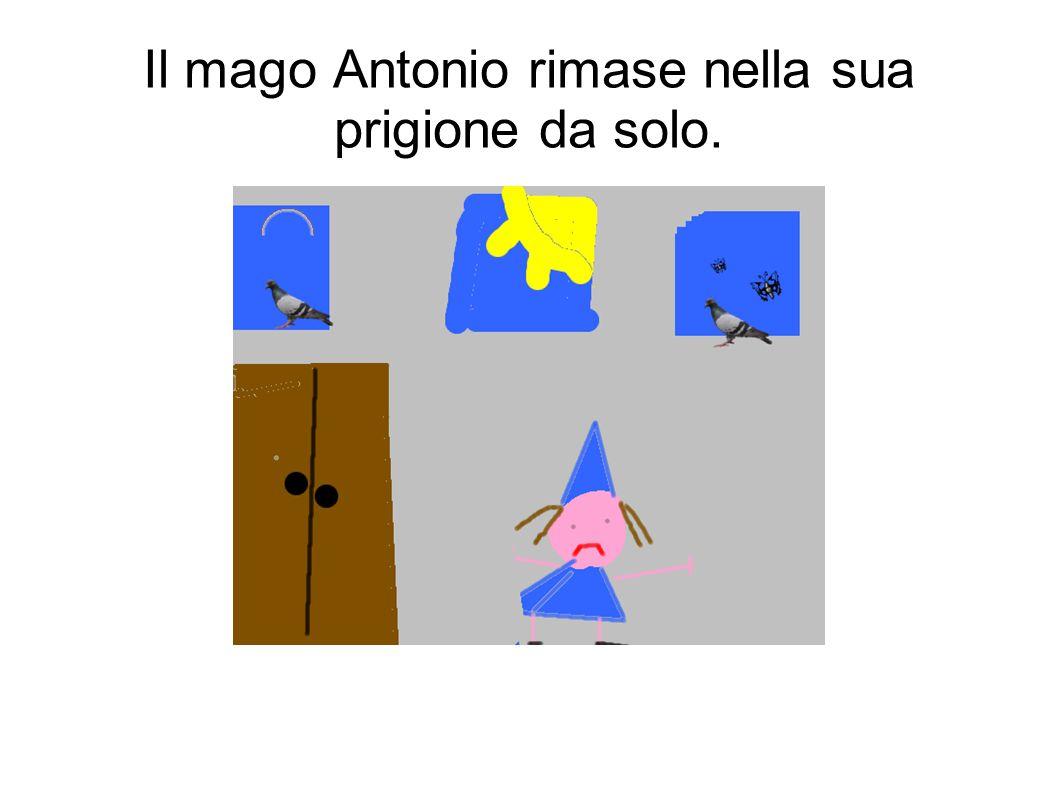 Il mago Antonio rimase nella sua prigione da solo.