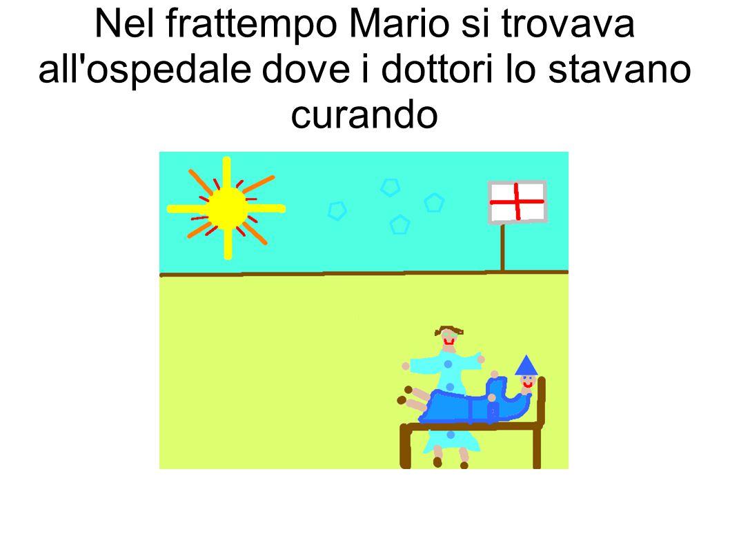 Nel frattempo Mario si trovava all ospedale dove i dottori lo stavano curando