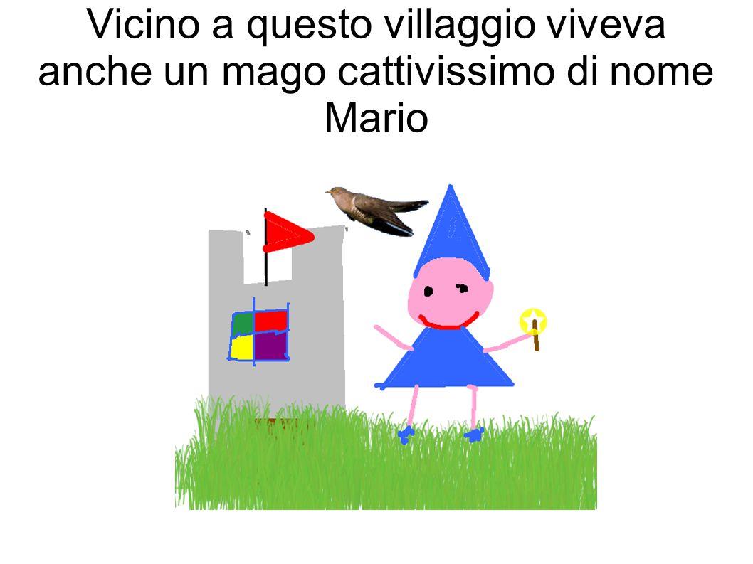 Vicino a questo villaggio viveva anche un mago cattivissimo di nome Mario