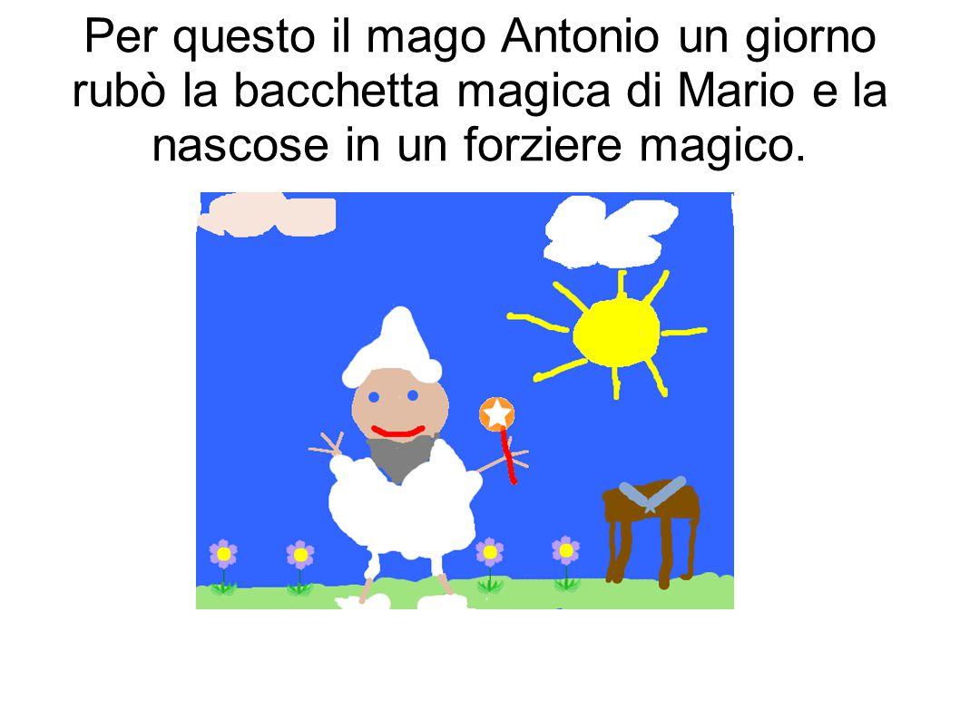 Per questo il mago Antonio un giorno rubò la bacchetta magica di Mario e la nascose in un forziere magico.