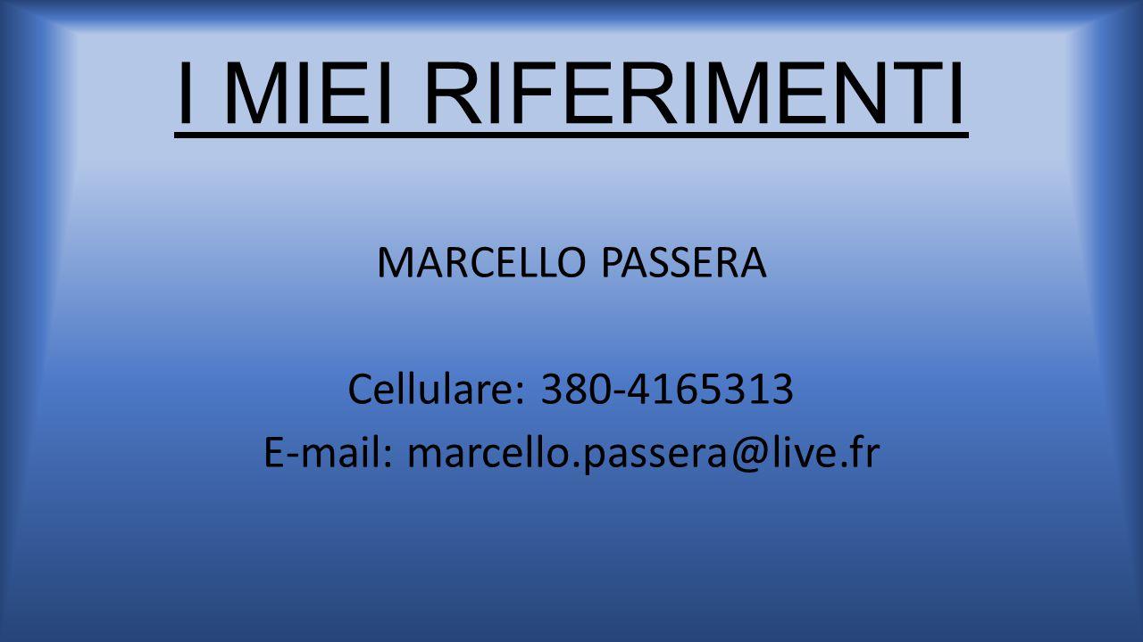 I MIEI RIFERIMENTI MARCELLO PASSERA Cellulare: 380-4165313 E-mail: marcello.passera@live.fr