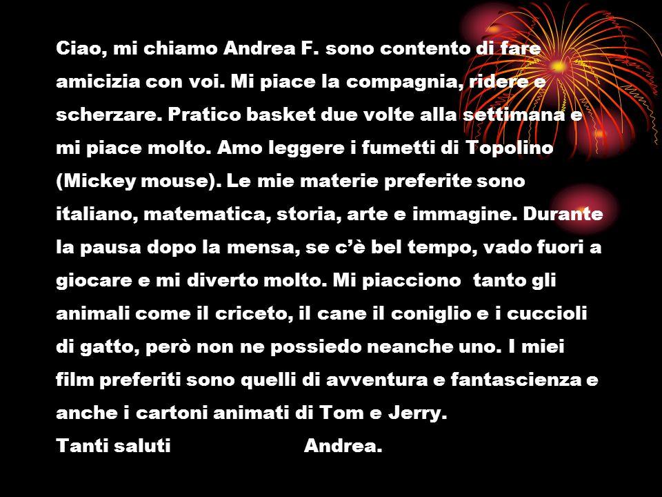 Ciao, mi chiamo Andrea F. sono contento di fare amicizia con voi