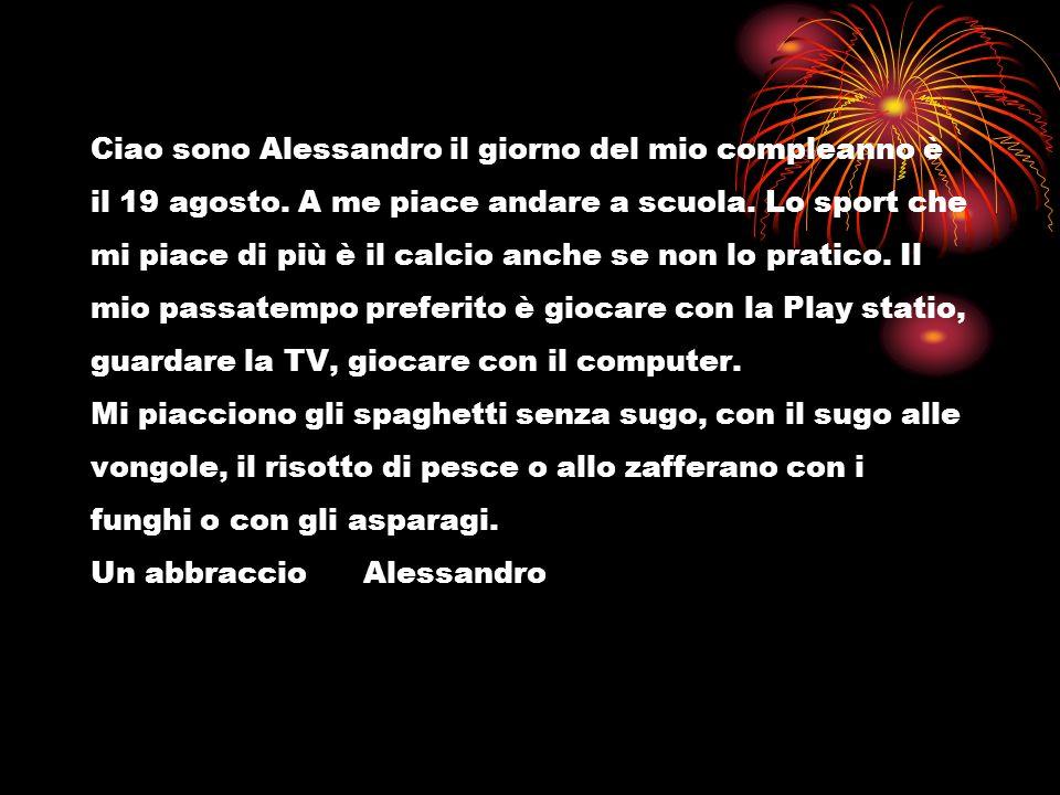 Ciao sono Alessandro il giorno del mio compleanno è il 19 agosto