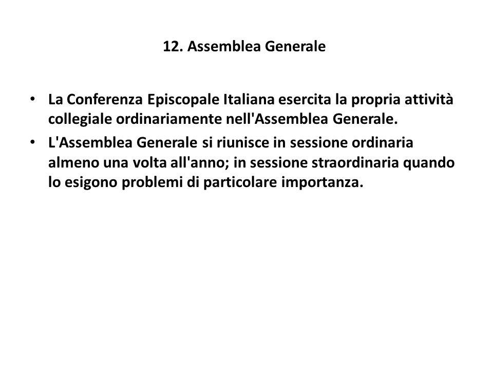 12. Assemblea Generale La Conferenza Episcopale Italiana esercita la propria attività collegiale ordinariamente nell Assemblea Generale.