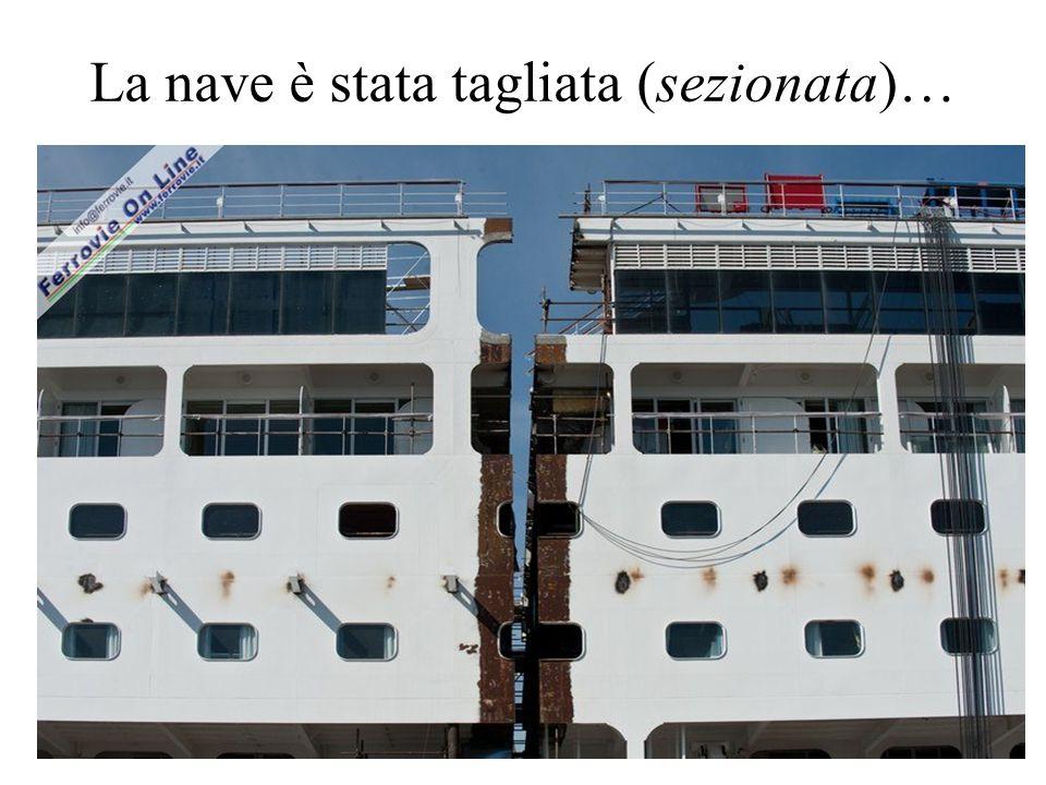 La nave è stata tagliata (sezionata)…