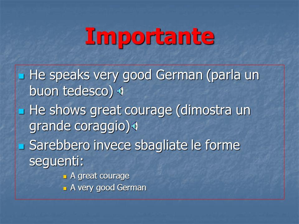 Importante He speaks very good German (parla un buon tedesco)