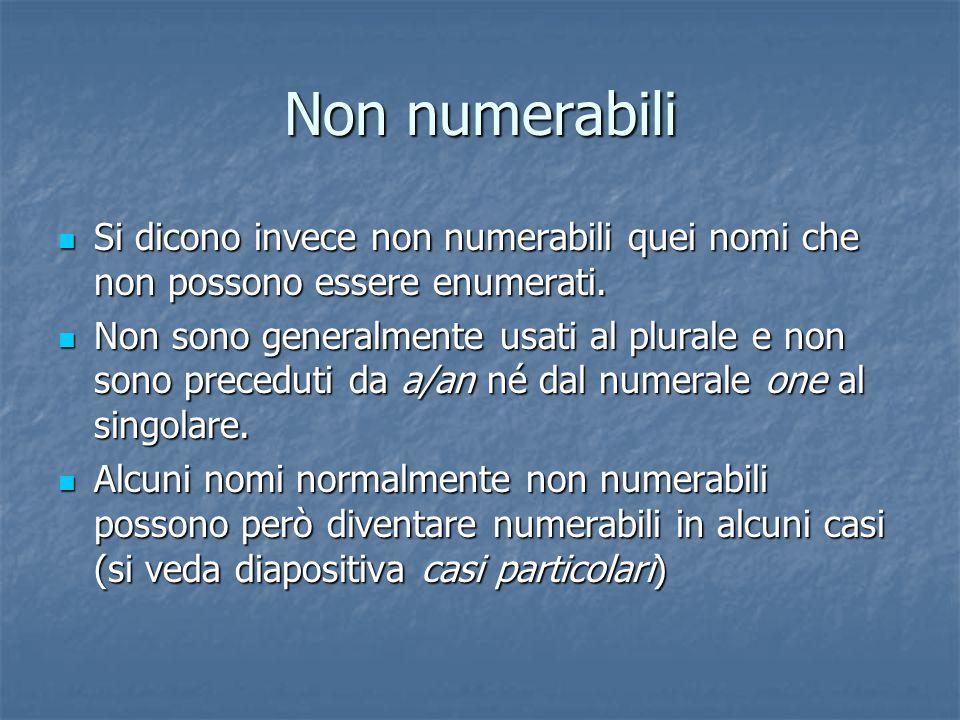 Non numerabili Si dicono invece non numerabili quei nomi che non possono essere enumerati.