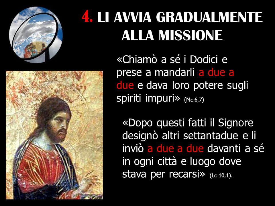 4. LI AVVIA GRADUALMENTE ALLA MISSIONE