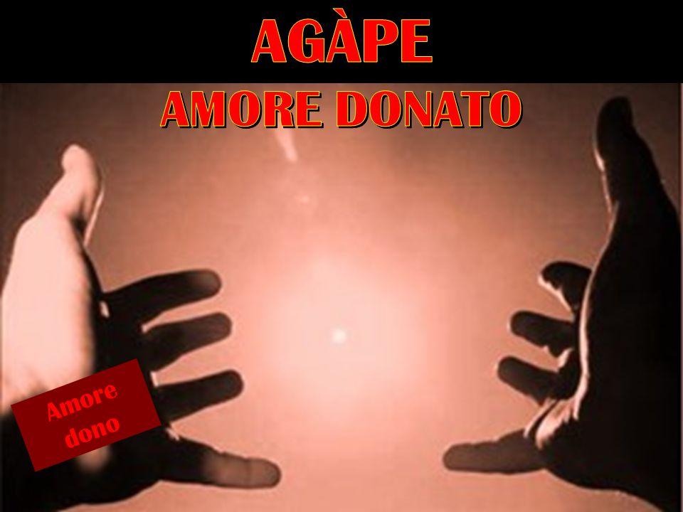 AGÀPE AMORE DONATO Amore dono