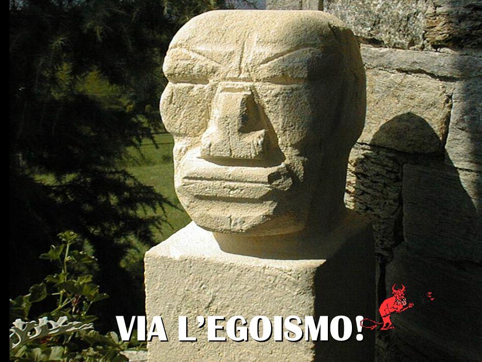 VIA L'EGOISMO!