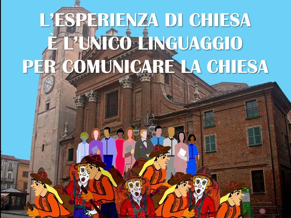 L'ESPERIENZA DI CHIESA È L'UNICO LINGUAGGIO PER COMUNICARE LA CHIESA