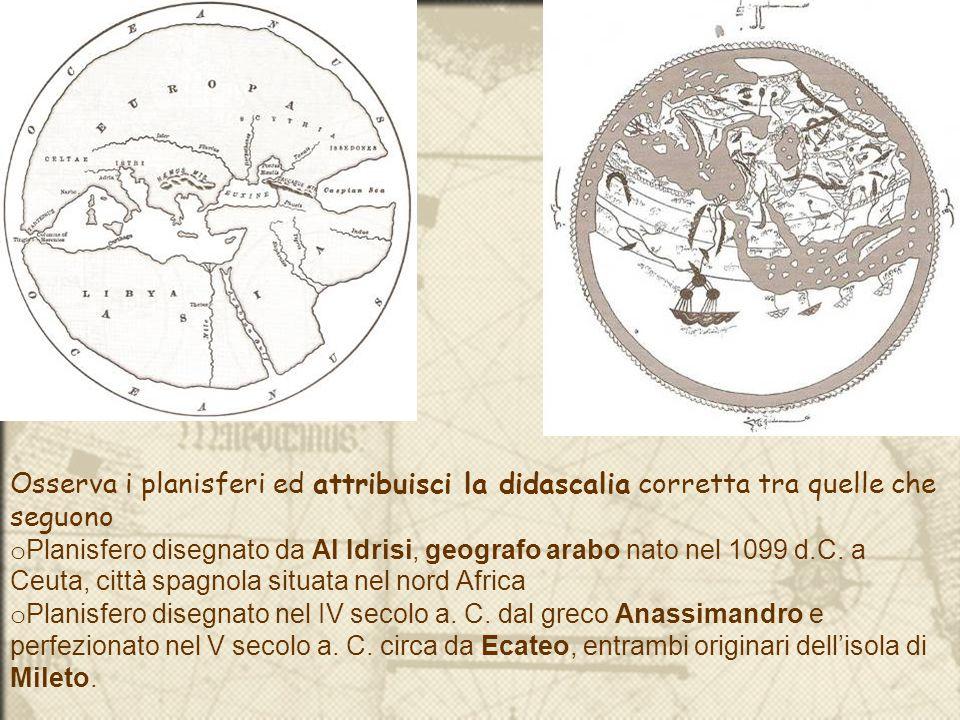 Osserva i planisferi ed attribuisci la didascalia corretta tra quelle che seguono