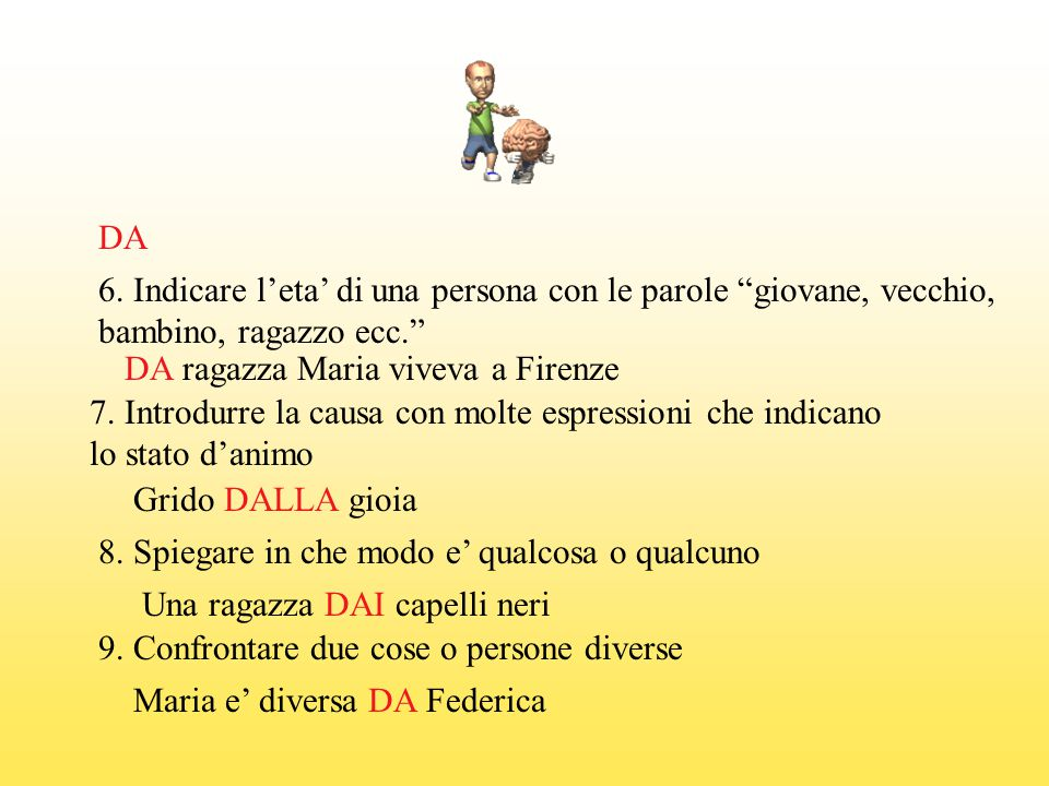 DA 6. Indicare l'eta' di una persona con le parole giovane, vecchio, bambino, ragazzo ecc. DA ragazza Maria viveva a Firenze.