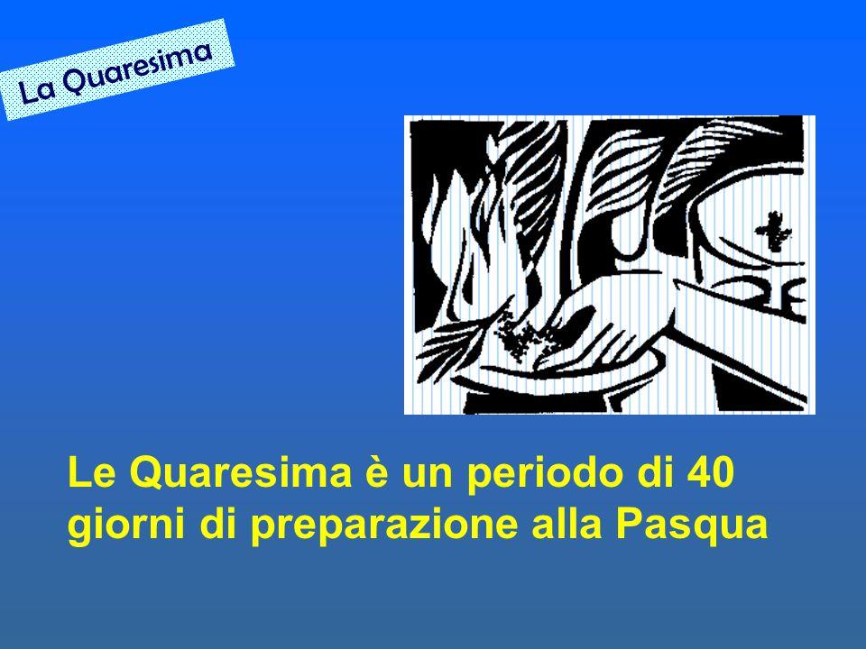 Le Quaresima è un periodo di 40 giorni di preparazione alla Pasqua