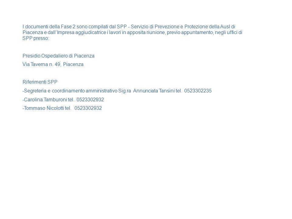 I documenti della Fase 2 sono compilati dal SPP - Servizio di Prevezione e Protezione della Ausl di Piacenza e dall'Impresa aggiudicatrice i lavori in apposita riunione, previo appuntamento, negli uffici di SPP presso: