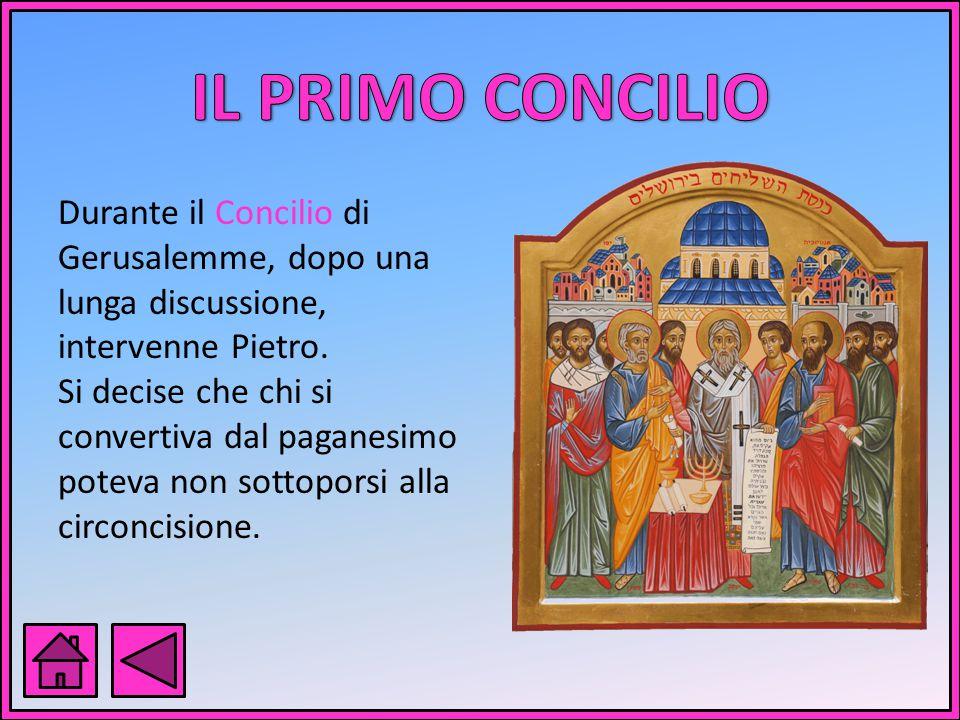 IL PRIMO CONCILIO Durante il Concilio di Gerusalemme, dopo una lunga discussione, intervenne Pietro.