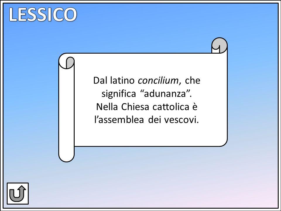 LESSICO Dal latino concilium, che significa adunanza .