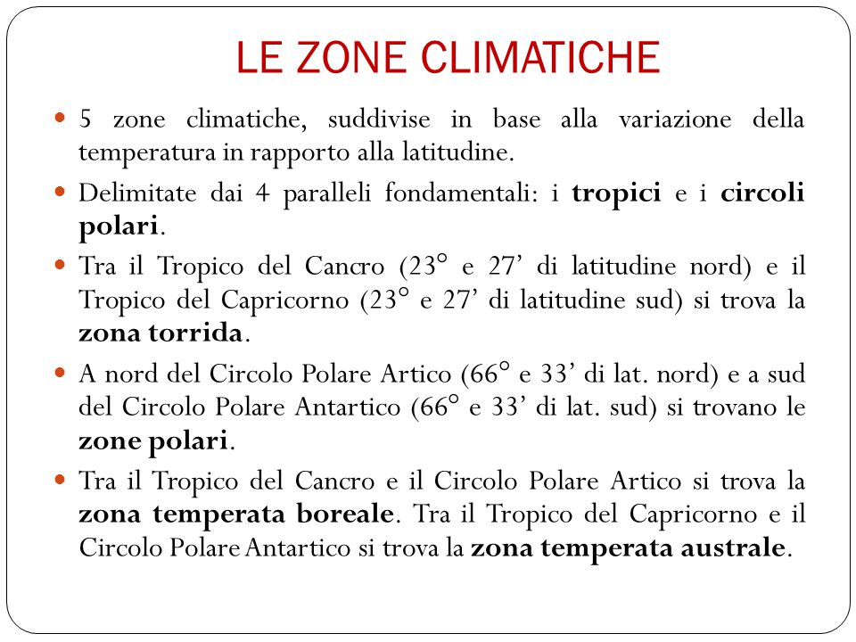 LE ZONE CLIMATICHE 5 zone climatiche, suddivise in base alla variazione della temperatura in rapporto alla latitudine.