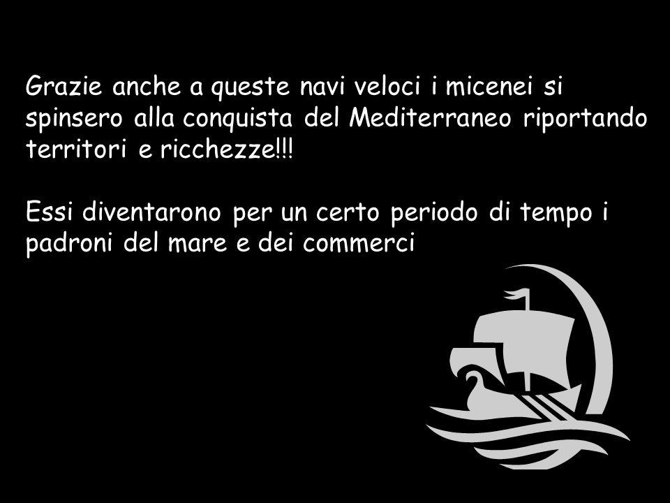 Grazie anche a queste navi veloci i micenei si spinsero alla conquista del Mediterraneo riportando territori e ricchezze!!!