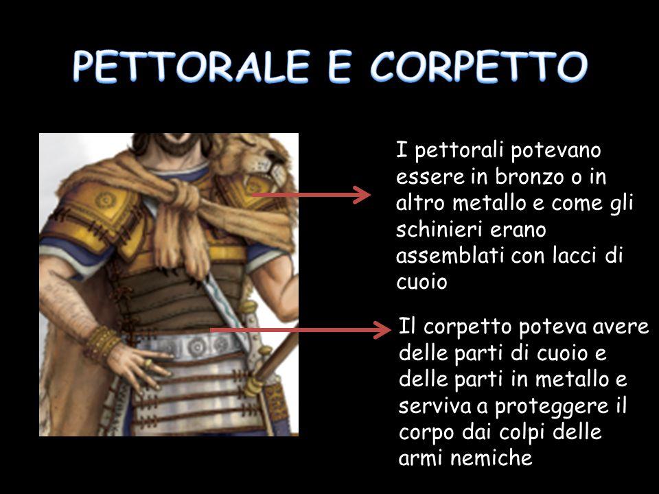 PETTORALE E CORPETTO I pettorali potevano essere in bronzo o in altro metallo e come gli schinieri erano assemblati con lacci di cuoio.