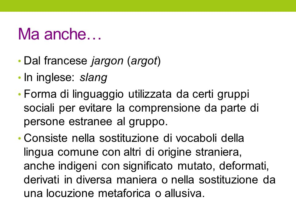Ma anche… Dal francese jargon (argot) In inglese: slang