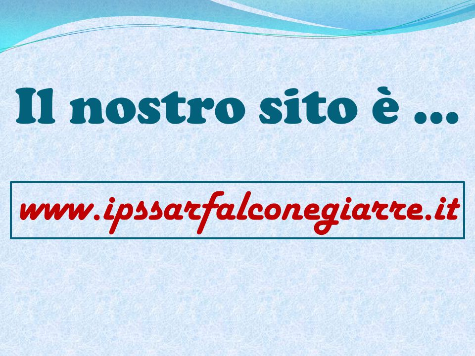 Il nostro sito è … www.ipssarfalconegiarre.it