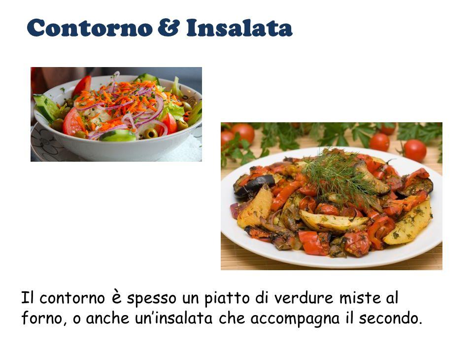 Contorno & Insalata Il contorno è spesso un piatto di verdure miste al forno, o anche un'insalata che accompagna il secondo.
