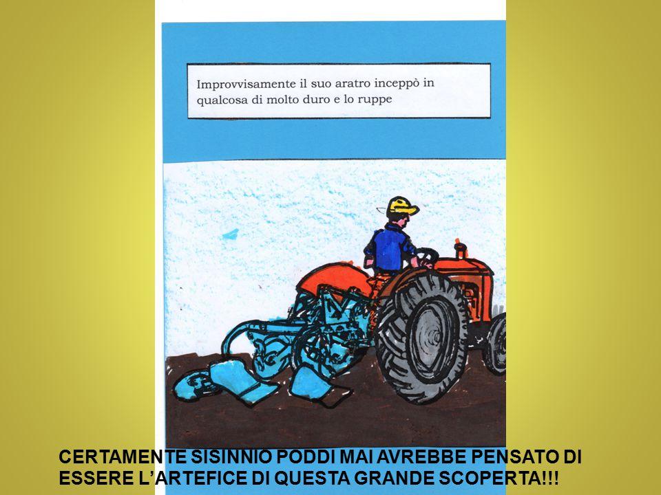 CERTAMENTE SISINNIO PODDI MAI AVREBBE PENSATO DI ESSERE L'ARTEFICE DI QUESTA GRANDE SCOPERTA!!!