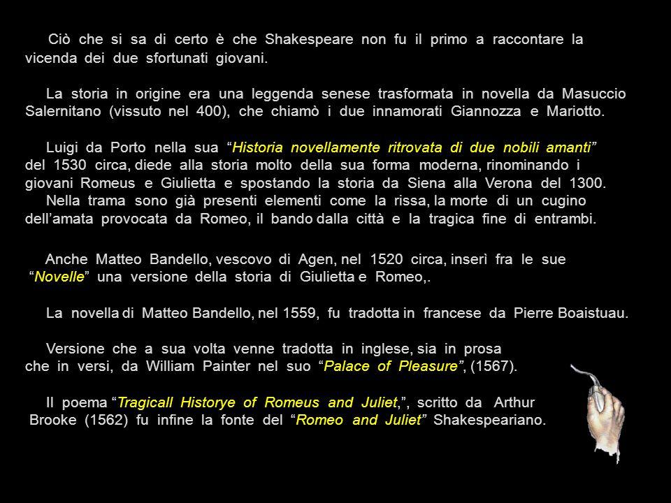 Ciò che si sa di certo è che Shakespeare non fu il primo a raccontare la vicenda dei due sfortunati giovani.