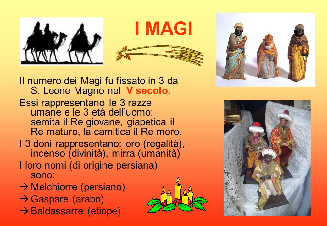 I MAGI Il numero dei Magi fu fissato in 3 da S. Leone Magno nel V secolo.