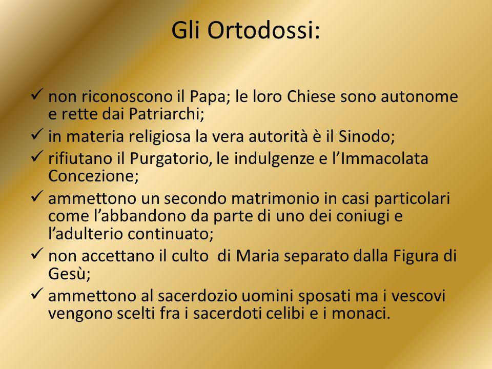 Gli Ortodossi: non riconoscono il Papa; le loro Chiese sono autonome e rette dai Patriarchi; in materia religiosa la vera autorità è il Sinodo;