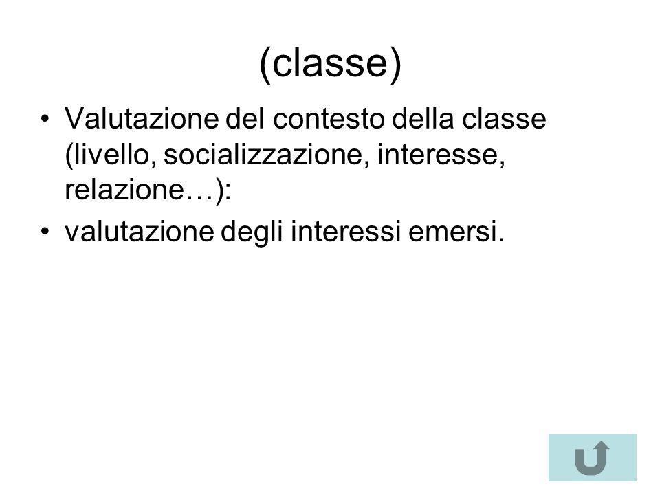 (classe) Valutazione del contesto della classe (livello, socializzazione, interesse, relazione…): valutazione degli interessi emersi.