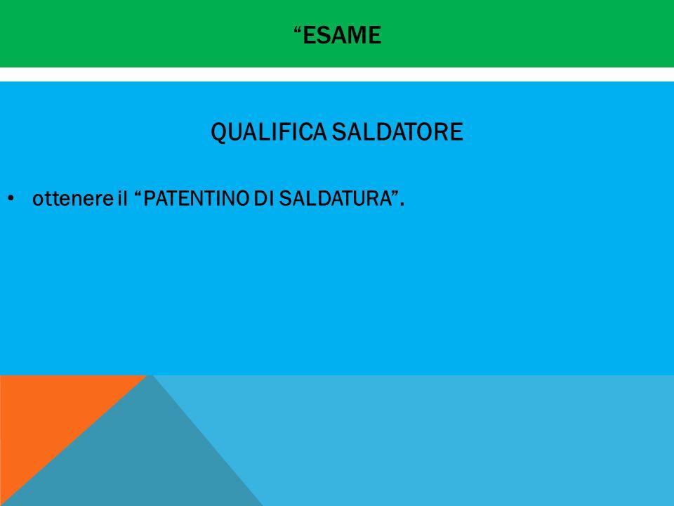 ESAME QUALIFICA SALDATORE ottenere il PATENTINO DI SALDATURA .