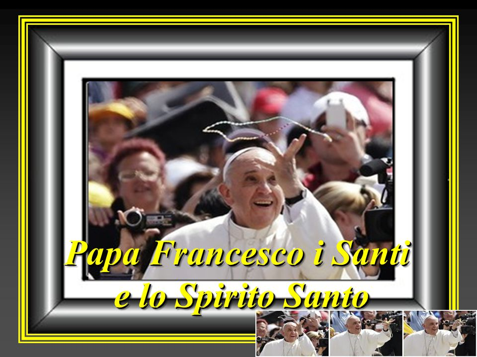 Papa Francesco i Santi e lo Spirito Santo