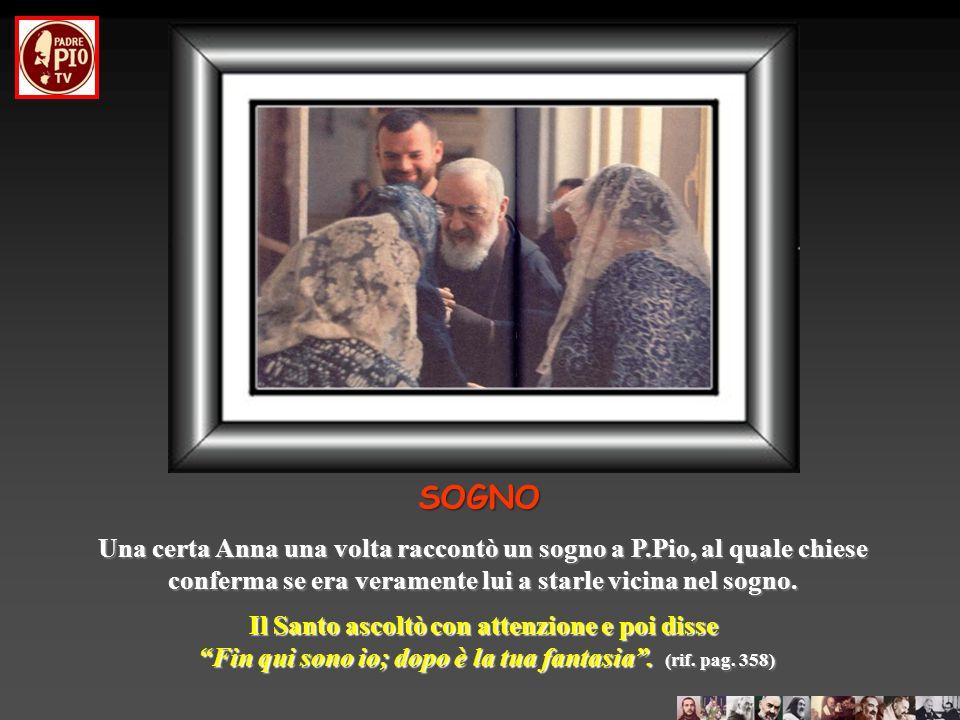 SOGNO Una certa Anna una volta raccontò un sogno a P.Pio, al quale chiese. conferma se era veramente lui a starle vicina nel sogno.
