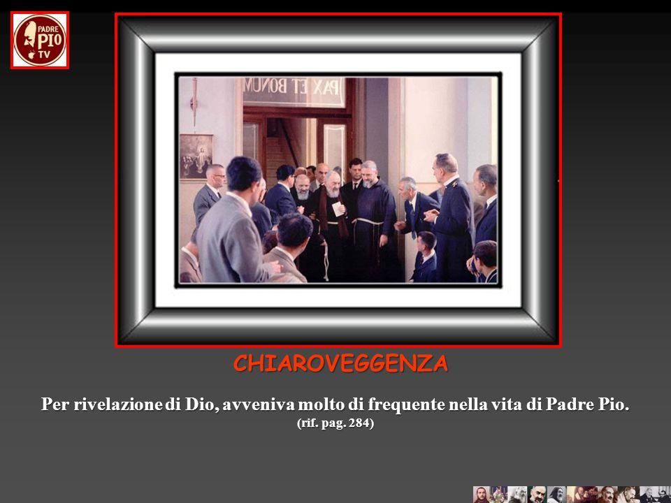 CHIAROVEGGENZA Per rivelazione di Dio, avveniva molto di frequente nella vita di Padre Pio.