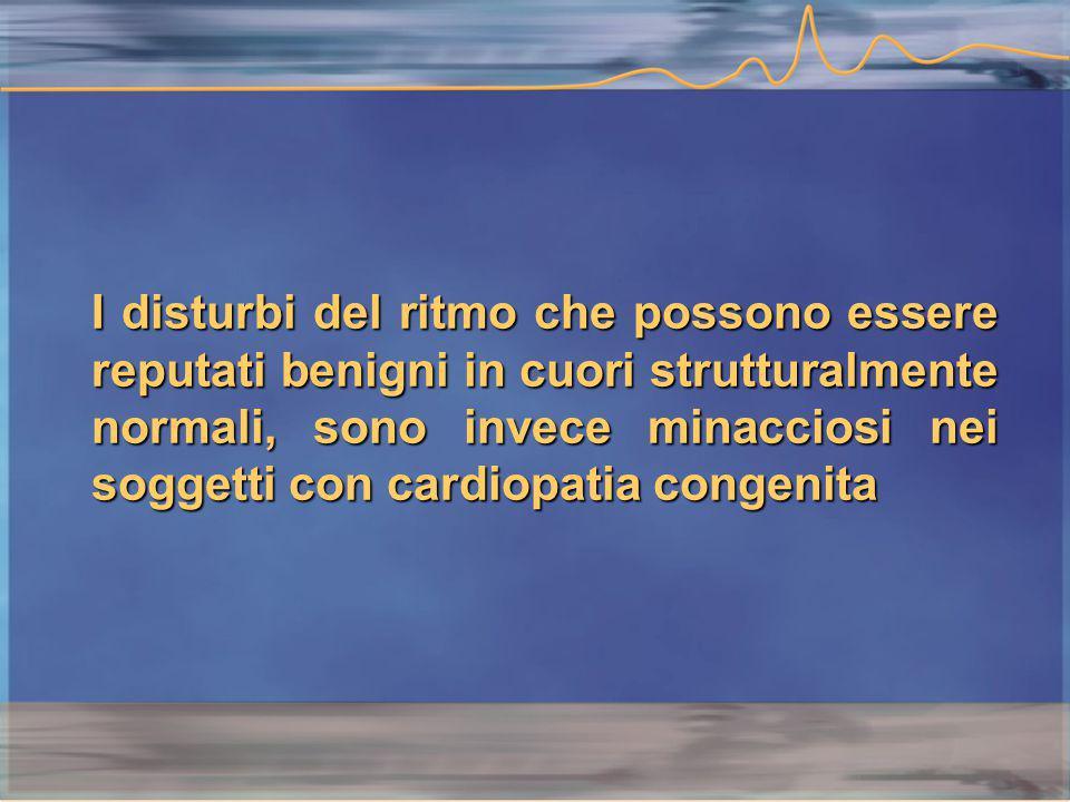 I disturbi del ritmo che possono essere reputati benigni in cuori strutturalmente normali, sono invece minacciosi nei soggetti con cardiopatia congenita