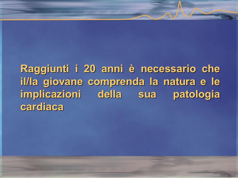 Raggiunti i 20 anni è necessario che il/la giovane comprenda la natura e le implicazioni della sua patologia cardiaca