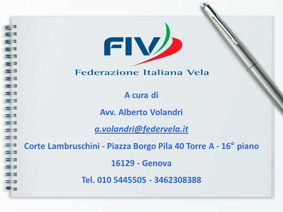 A cura di Avv. Alberto Volandri. a.volandri@federvela.it. Corte Lambruschini - Piazza Borgo Pila 40 Torre A - 16° piano 16129 - Genova.