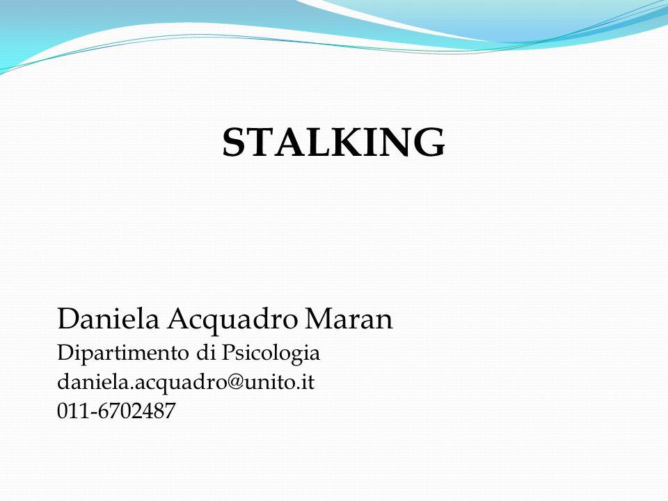 STALKING Daniela Acquadro Maran Dipartimento di Psicologia