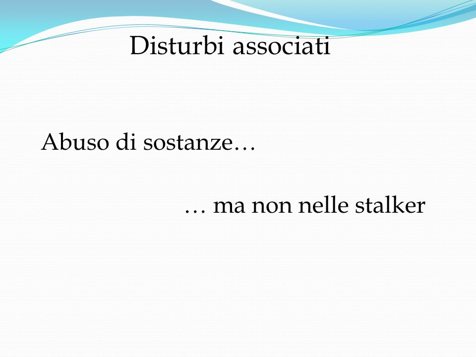 Disturbi associati Abuso di sostanze… … ma non nelle stalker