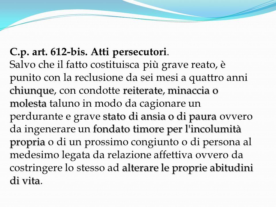 C.p. art. 612-bis. Atti persecutori.